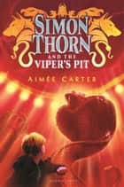 Simon Thorn and the Viper's Pit ebook by Aimée Carter