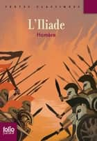 L'Iliade (édition enrichie) eBook by Homère