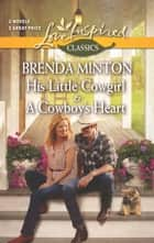 His Little Cowgirl and A Cowboy's Heart - His Little Cowgirl\A Cowboy's Heart ebook by Brenda Minton