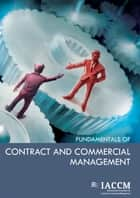 Fundamentals of Contract and Commercial Management ebook by International Association for Contract and Commercial Management