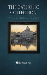 The Catholic Collection: 734 Catholic Novels on Authentic Catholic Teaching ebook by Catholic Way Publishing