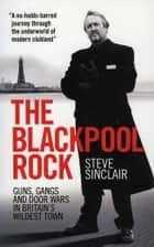 The Blackpool Rock - Guns, Gangs and Door Wars in Britain's Wildest Town ebook by