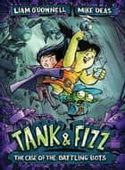 Tank & Fizz: The Case of the Battling Bots ebook by Liam O'Donnell, Mike Deas