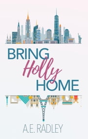 Bring Holly Home ebook by A.E. Radley