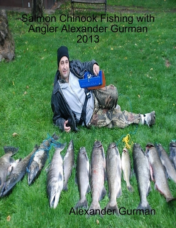 Salmon Chinook Fishing 2016 ebook by Alexander Gurman
