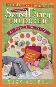 Secret Diary Unlocked Companion Guide - My Struggle to Like Me ebook by Suzy Weibel