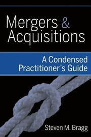 Mergers and Acquisitions - A Condensed Practitioner's Guide ebook by Steven M. Bragg
