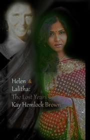 Helen and Lalitha: The Lost Years ebook by Kay Hemlock Brown