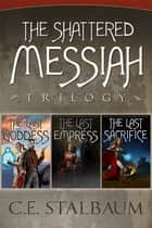 The Complete Shattered Messiah Trilogy ebook by C.E. Stalbaum