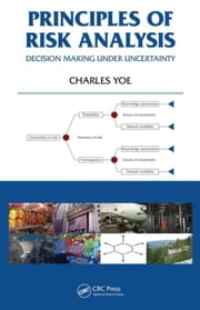 Principles of Risk Analysis: Decision Making Under Uncertainty ebook by Yoe, Charles