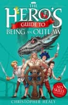 The Hero's Guide to Being an Outlaw ebook by Christopher Healy