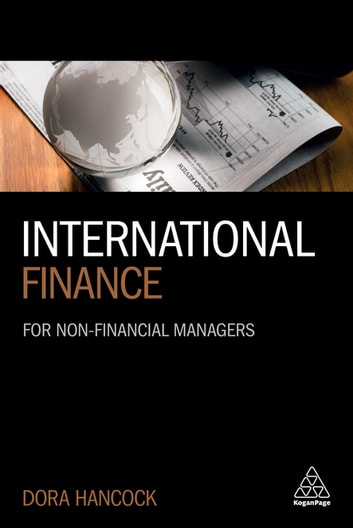International Finance - For Non-Financial Managers ebook by Dora Hancock