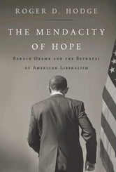 The Mendacity of Hope - Barack Obama and the Betrayal of American Liberalism ebook by Roger D. Hodge