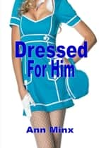Dressed For Him ebook by Ann Minx