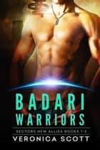 Badari Warriors - Sectors New Allies Books 1-3 ebook by