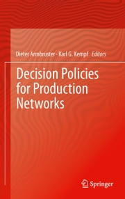 Decision Policies for Production Networks ebook by Dieter Armbruster,Karl G. Kempf