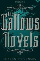 The Gallows Novels Box Set: Books 4 - 6 ebook by Sharon Stevenson