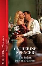 The Italian Doctor's Mistress ebook by Catherine Spencer