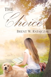 The Choice ebook by Brent W. Ratajczak