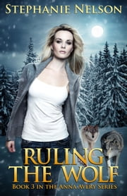 Ruling the Wolf - The Anna Avery Series, #3 ebook by Stephanie Nelson