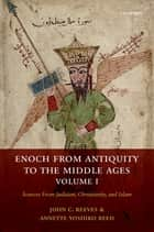 Enoch from Antiquity to the Middle Ages, Volume I - Sources From Judaism, Christianity, and Islam ebook by John Reeves, Annette Yoshiko Reed