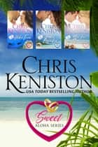 Sweet Aloha Series Books 1-3 eBook by Chris Keniston