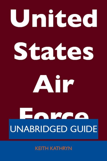United States Air Force - Unabridged Guide ebook by Keith Kathryn