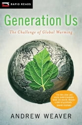 Generation Us - The Challenge of Global Warming ebook by Andrew Weaver