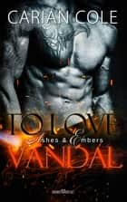 To Love Vandal eBook by Carian Cole, Martina Campbell
