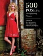 500 Poses for Photographing Women ebook by Michelle Perkins