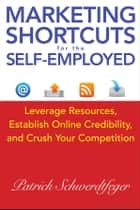 Marketing Shortcuts for the Self-Employed ebook by Patrick Schwerdtfeger