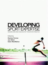 Developing Sport Expertise - Researchers and Coaches put Theory into Practice ebook by