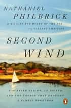 Second Wind - A Sunfish Sailor, an Island, and the Voyage That Brought a Family Together eBook by Nathaniel Philbrick