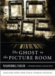The Ghost in the Picture Room - Paranormal Parlor, A Weiser Books Collection ebook by Procter, Adelaide Anne,Ventura, Varla