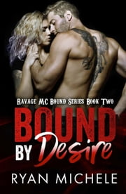 Bound by Desire (Ravage MC Bound Series Book 2) - Ravage MC Bound Series, #2 ebook by Ryan Michele
