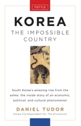 Korea: The Impossible Country ebook by Daniel Tudor