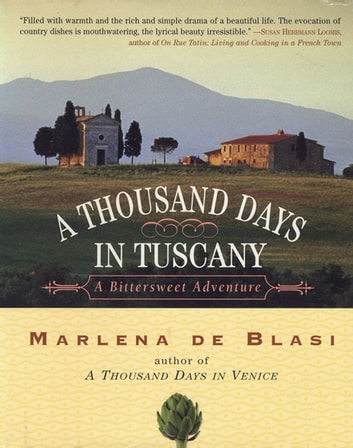 A Thousand Days in Tuscany - A Bittersweet Adventure ebook by Marlena de Blasi