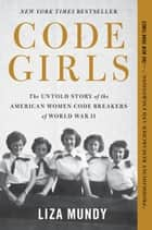 Code Girls - The Untold Story of the American Women Code Breakers of World War II ekitaplar by Liza Mundy