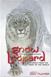 Snow Leopard - Stories from the Roof of the World ebook by Don Hunter