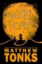 Twisted Roads Volume Three: An Anthology Of More Twisted Tales ebook by Matthew Tonks
