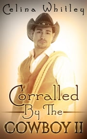 Corralled by the Cowboy: 2 - Corralled by the Cowboy ebook by Celina Whitley