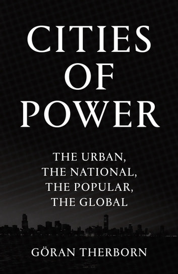 Cities of Power - The Urban, The National, The Popular, The Global ebook by Goran Therborn
