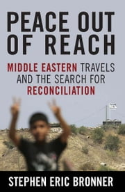 Peace Out of Reach - Middle Eastern Travels and the Search for Reconciliation ebook by Stephen Eric Bronner