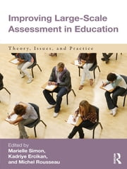 Improving Large-Scale Assessment in Education - Theory, Issues, and Practice ebook by Marielle Simon,Kadriye Ercikan,Michel Rousseau