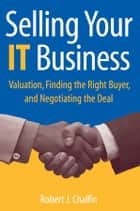 Selling Your IT Business ebook by Robert J. Chalfin