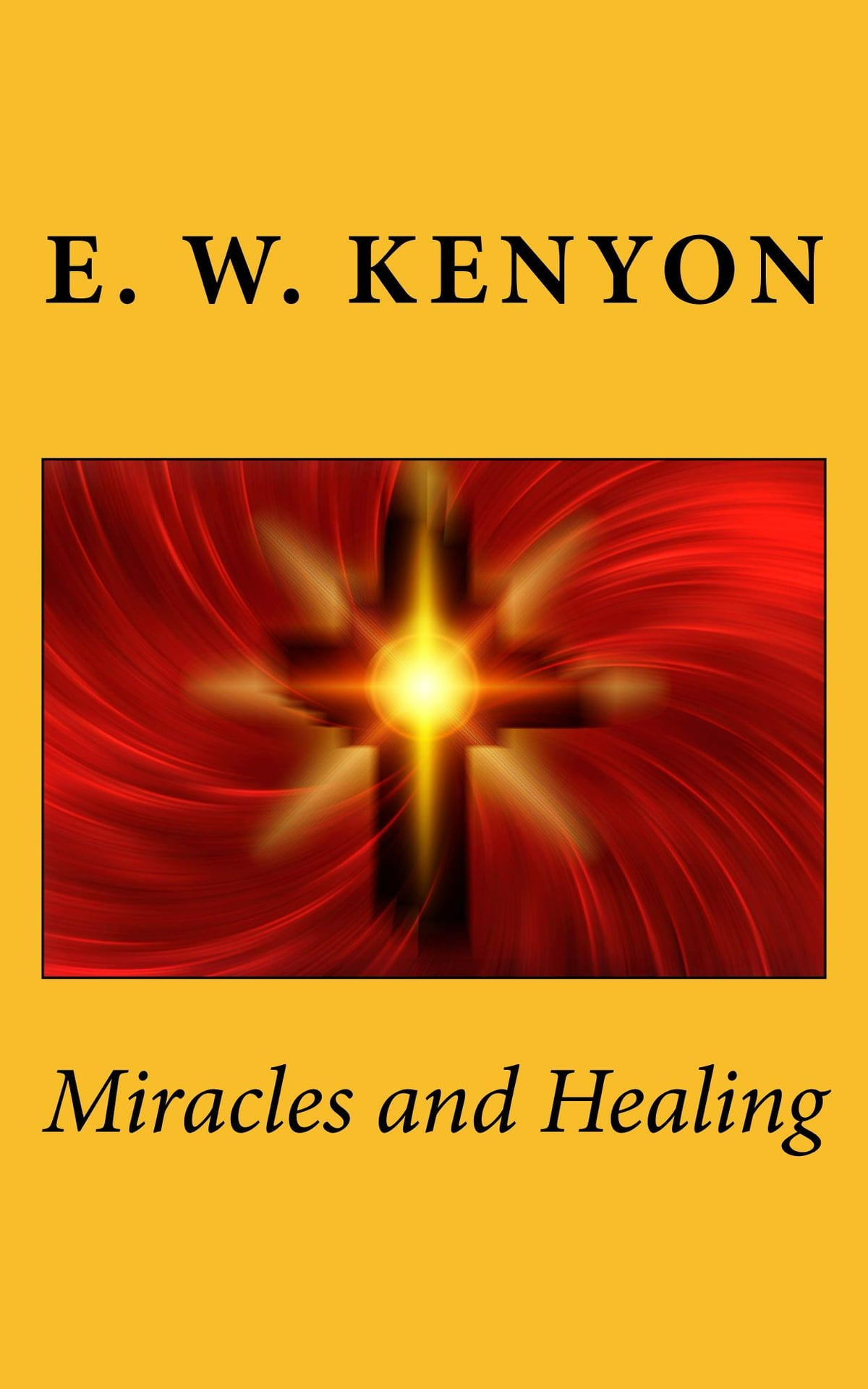Miracles and Healing ebook by E  W  Kenyon - Rakuten Kobo