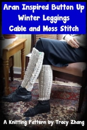 Aran Inspired Button Up Winter Leggings Cable & Moss Stitch ebook by Tracy Zhang