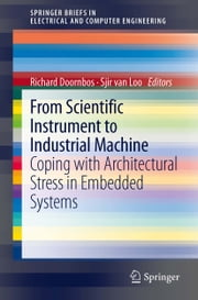 From scientific instrument to industrial machine - Coping with architectural stress in embedded systems ebook by Richard Doornbos,Sjir van Loo