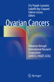 Ovarian Cancers - Advances through International Research Cooperation (GINECO, ENGOT, GCIG) ebook by Eric Pujade-Lauraine,Isabelle Ray-Coquard,Fabrice Lécuru