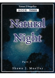 Natural Night Part I - Tomas D'Angelico, Book 3 ebook by Shawn J. Mueller